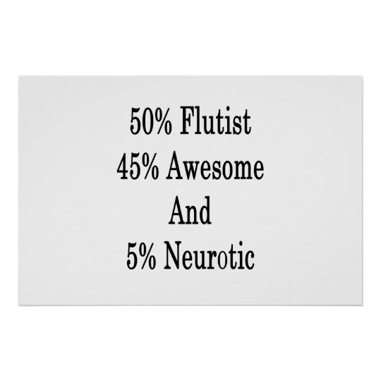 50 Flutist 45 Awesome And 5 Neurotic Poster