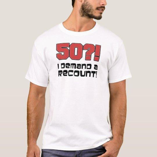 50?! I Demand A Recount T-Shirt