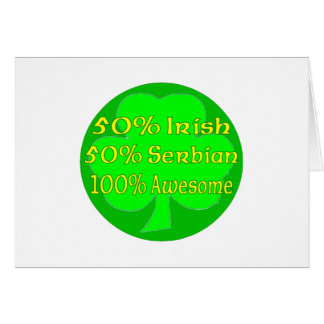 50% irish 50% Serbian 100% Awesome Card