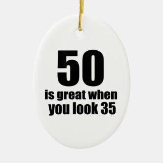 50 Is Great When You Look Birthday Ceramic Ornament