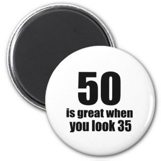 50 Is Great When You Look Birthday Magnet