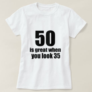 50 Is Great When You Look Birthday T-Shirt