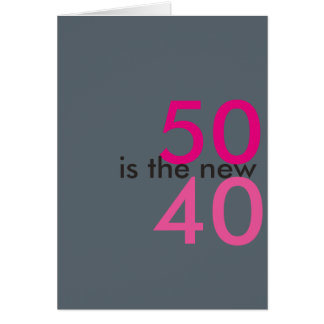 50 is the new 40, hoo-ray for crap birthday card