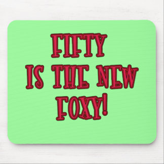 50 is the New Foxy Products Mouse Pad