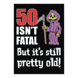 50 Isn't Fatal But Old Funny Grim Reaper Invite