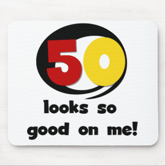 50 Looks So Good On Me T-shirts and Gifts Mousepads