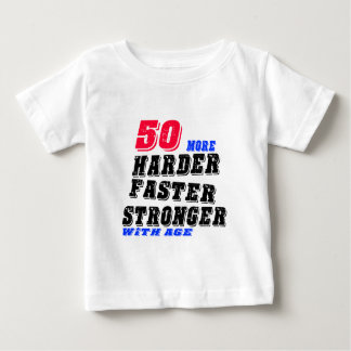 50 More Harder Faster Stronger With Age Baby T-Shirt