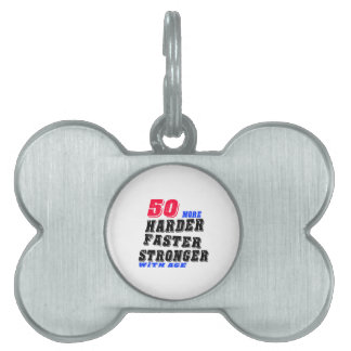 50 More Harder Faster Stronger With Age Pet ID Tag