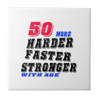 50 More Harder Faster Stronger With Age Tile