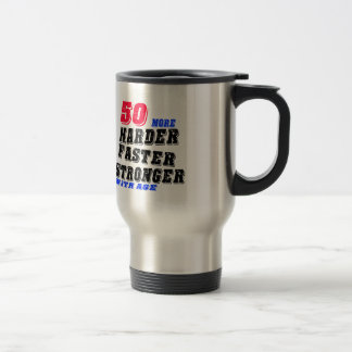 50 More Harder Faster Stronger With Age Travel Mug