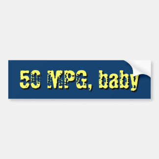50 MPG, baby Bumper Sticker