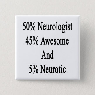 50 Neurologist 45 Awesome And 5 Neurotic 2 Inch Square Button