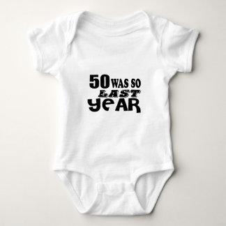 50 So Was So Last Year Birthday Designs Baby Bodysuit