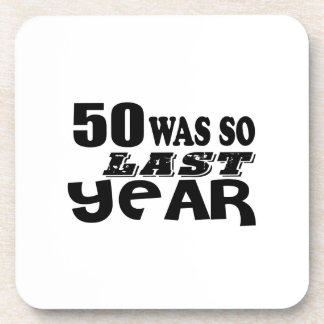50 So Was So Last Year Birthday Designs Coaster