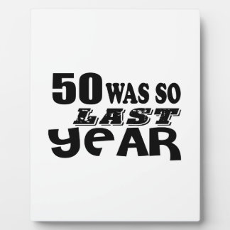 50 So Was So Last Year Birthday Designs Plaque