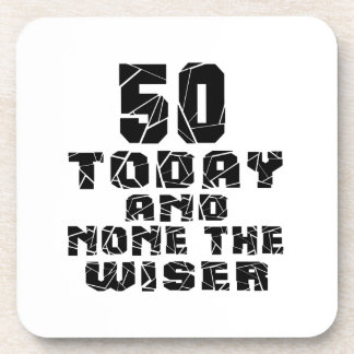 50 Today And None The Wiser Coasters