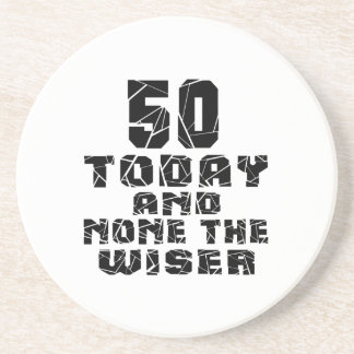 50 Today And None The Wiser Drink Coaster