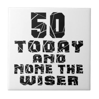 50 Today And None The Wiser Tiles