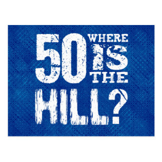 50 Where Is The Hill Funny 50th Birthday SI02Z Postcard