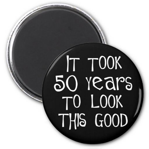 50th birthday, 50 years to look this good! 2 inch round magnet