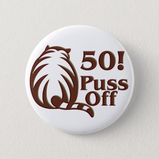 50th Birthday Gifts, 50 Puss Off! 2 Inch Round Button