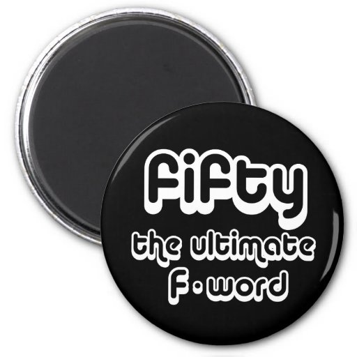50th birthday gifts - Fifty, the ultimate F-word Refrigerator Magnets