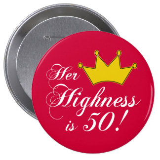 50th birthday gifts Her highness is 50 Pinback Buttons
