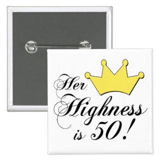 50th birthday gifts Her highness is 50 Buttons