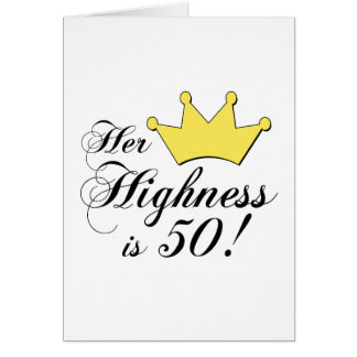 50th birthday gifts, Her highness is 50! Greeting Card