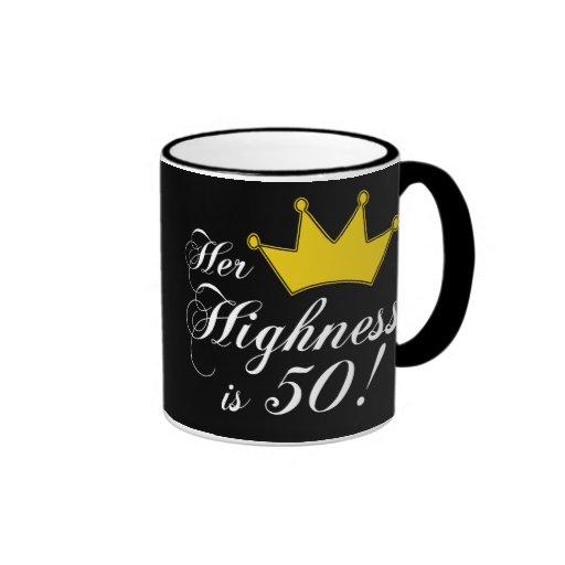 50th birthday gifts, Her highness is 50! Coffee Mug