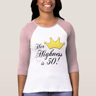 50th birthday gifts Her highness is 50 Tee Shirt