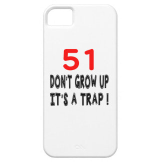 51 Don't Grow Up, It's A Trap Birthday Designs iPhone 5 Cover