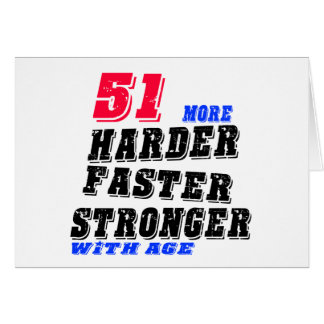 51 More Harder Faster Stronger With Age Card