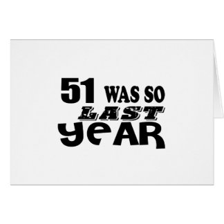 51 So Was So Last Year Birthday Designs Card