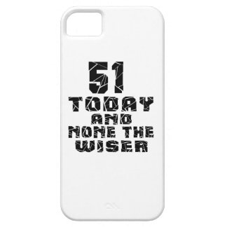 51 Today And None The Wiser iPhone 5 Covers