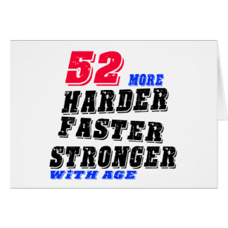 52 More Harder Faster Stronger With Age Card
