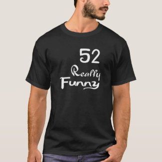 52 Really Funny Birthday Designs T-Shirt
