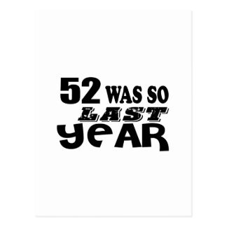 52 So Was So Last Year Birthday Designs Postcard