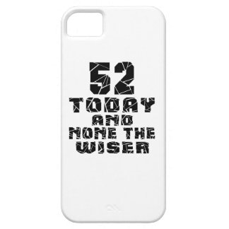 52 Today And None The Wiser iPhone 5 Cases
