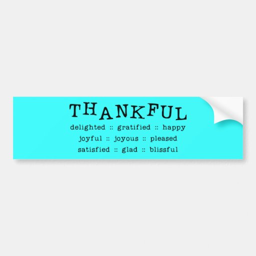 5318__thankful__ THANKFUL DELIGHTED GRATIFIED HAPP Bumper Stickers