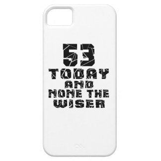 53 Today And None The Wiser iPhone 5 Cover