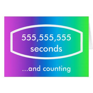 555,555,555 seconds card (17 years + 7 months)