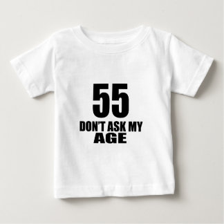 55 Do Not Ask My Age Birthday Designs Baby T-Shirt