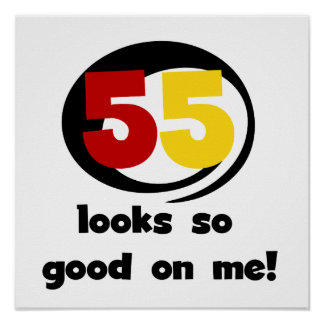 55 Looks So Good On Me T-shirts and Gifts Poster