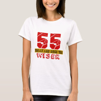 55 Today And None The Wiser T-Shirt
