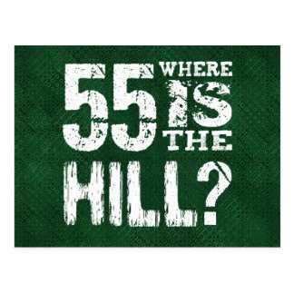 55 Where Is The Hill Funny 55th Birthday GR55Z Post Cards
