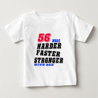 56 More Harder Faster Stronger With Age Baby T-Shirt