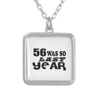56 So Was So Last Year Birthday Designs Silver Plated Necklace