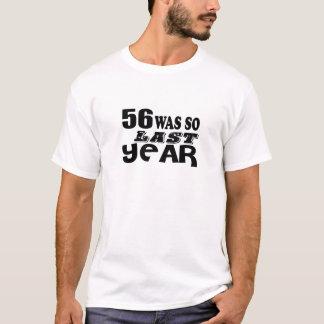 56 So Was So Last Year Birthday Designs T-Shirt