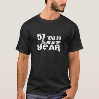 57 So Was So Last Year Birthday Designs T-Shirt